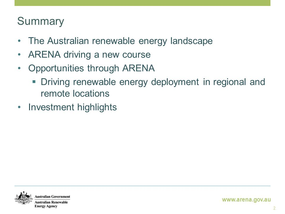 www.arena.gov.au Summary The Australian renewable energy landscape ARENA driving a new course Opportunities through ARENA  Driving renewable energy d