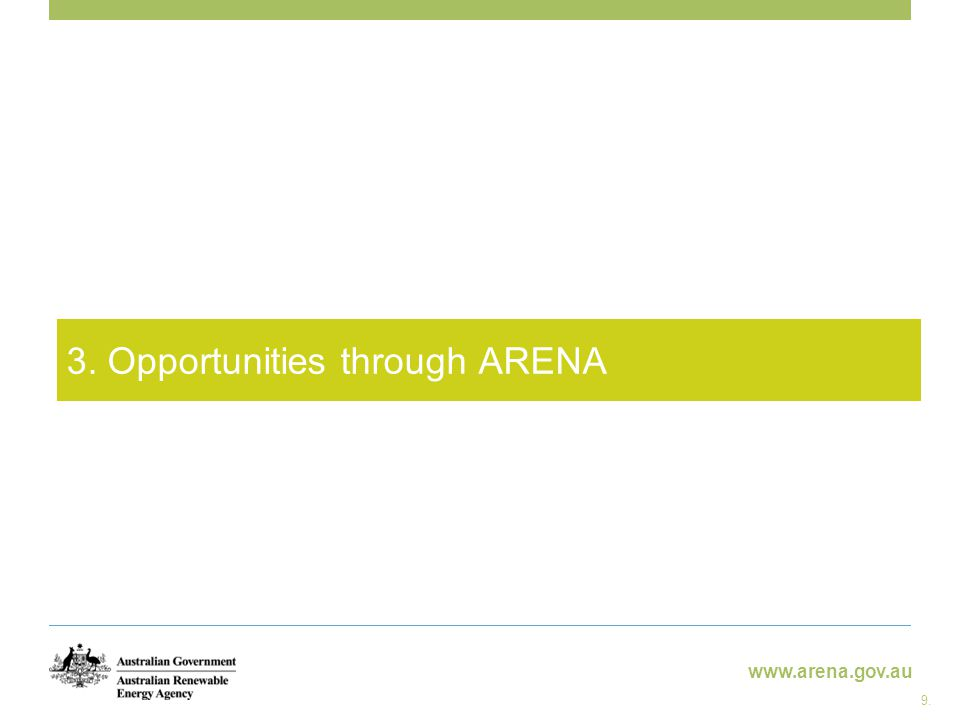 www.arena.gov.au 3. Opportunities through ARENA 9.