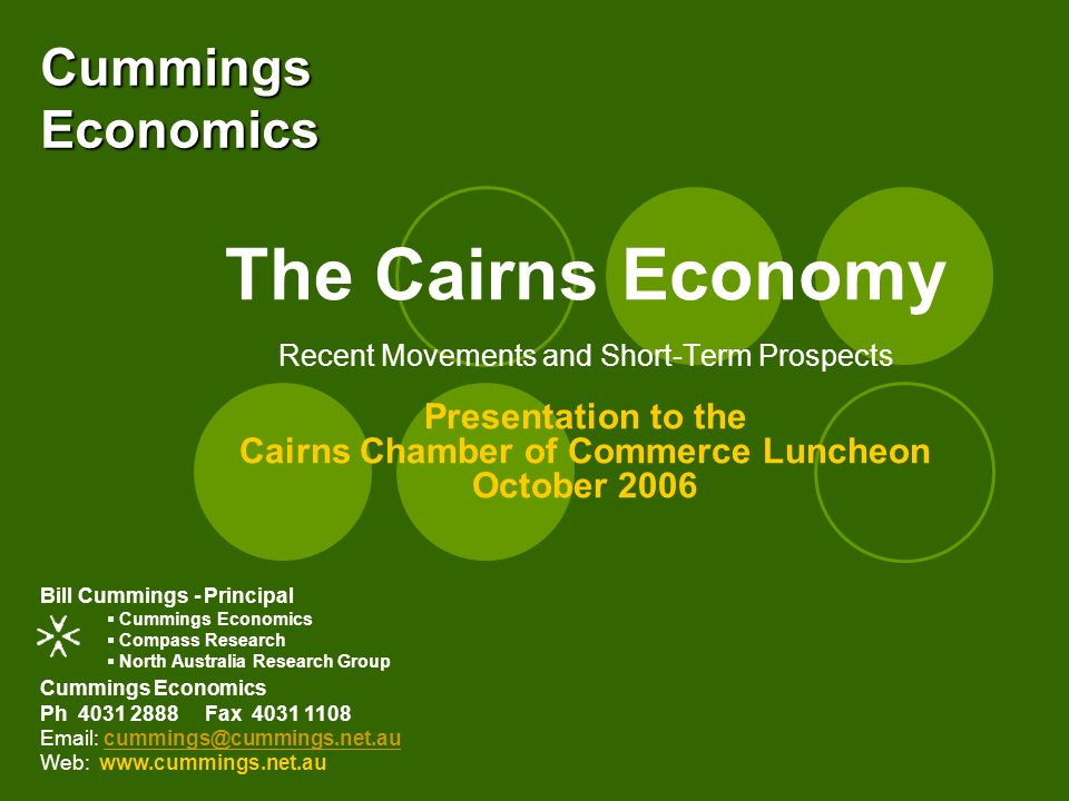 Last Year's Prediction The Cairns Economy www.cummings.net.au October 2006 GROWTH WOULD MODERATE ON THE RECORD 2004/05 YEAR, BUT REMAIN HIGH.