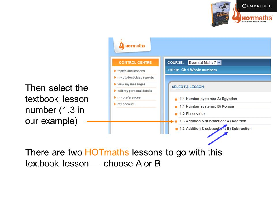 Then select the textbook lesson number (1.3 in our example) There are two HOTmaths lessons to go with this textbook lesson — choose A or B