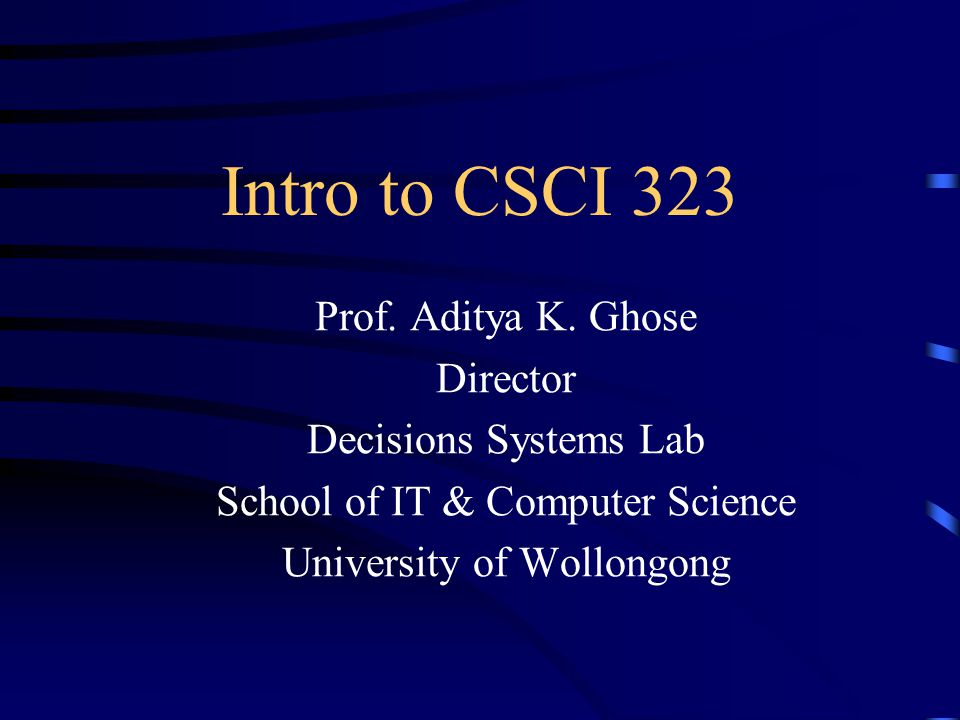 Intro to CSCI 323 Prof. Aditya K.