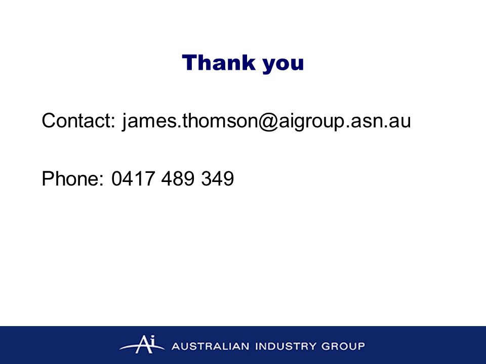Thank you Contact: james.thomson@aigroup.asn.au Phone: 0417 489 349