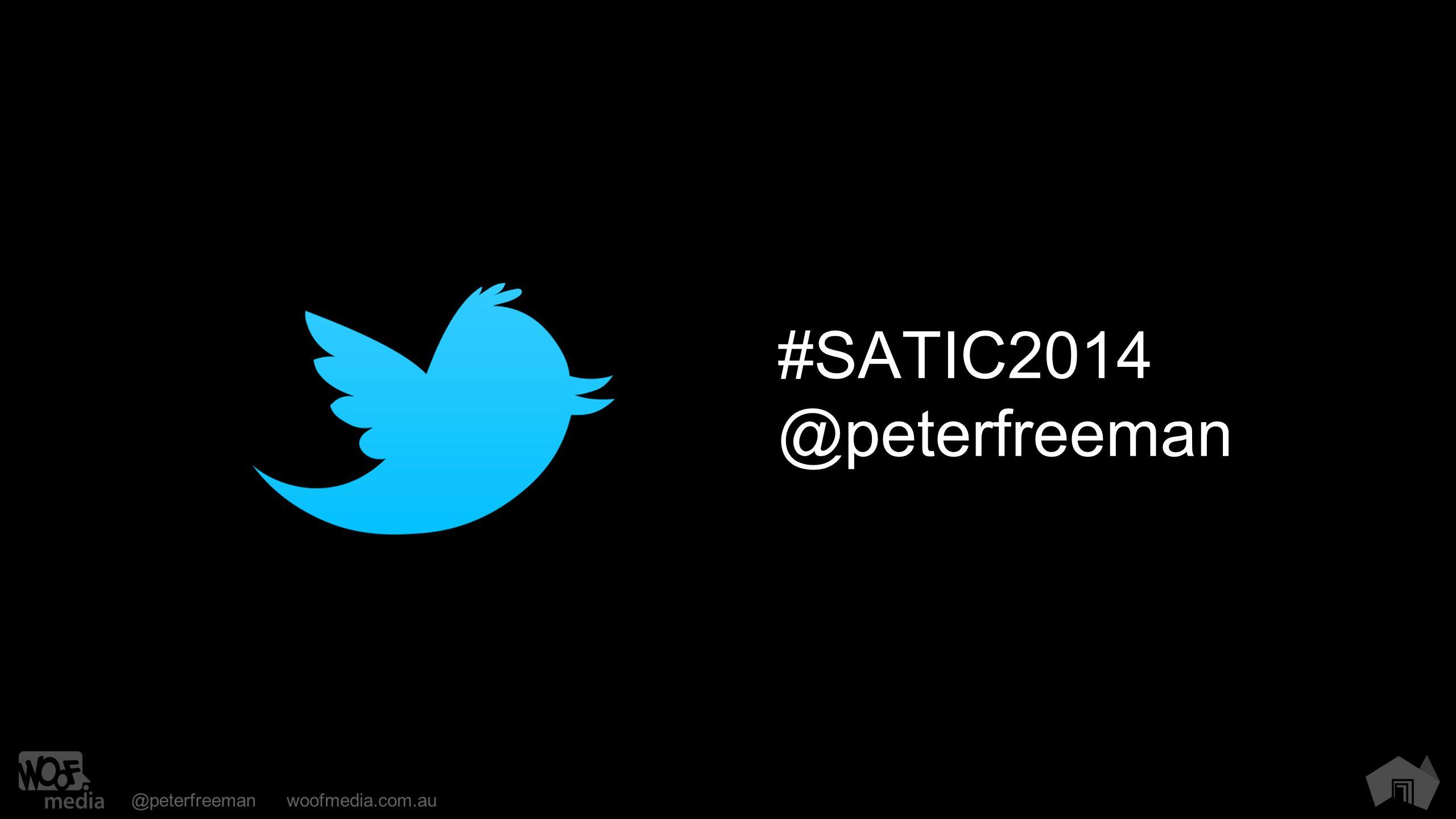 @peterfreemanwoofmedia.com.au #SATIC2014 @peterfreeman
