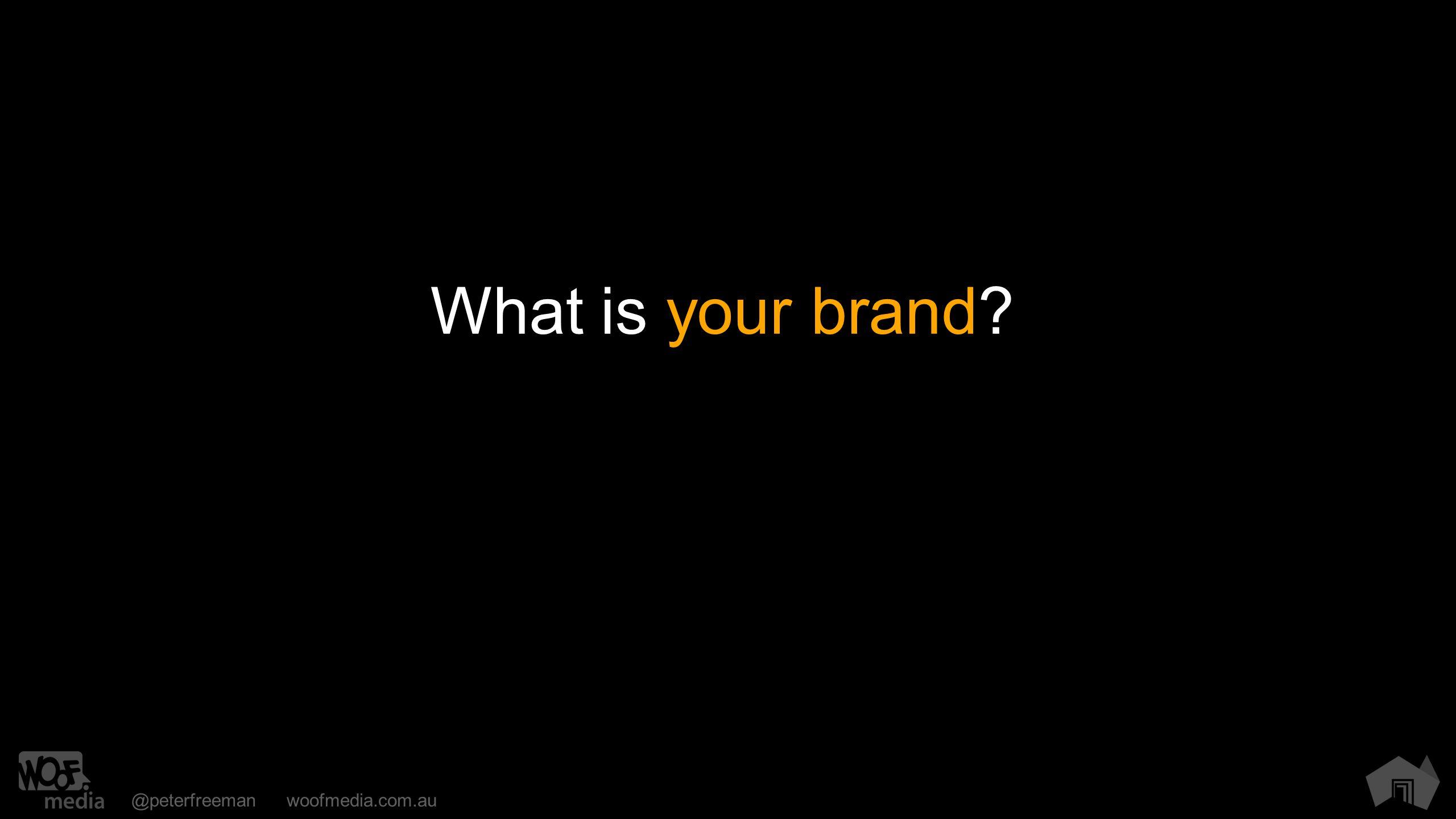 @peterfreemanwoofmedia.com.au What is your brand