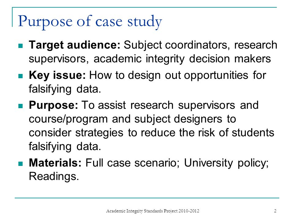 Purpose of case study Target audience: Subject coordinators, research supervisors, academic integrity decision makers Key issue: How to design out opportunities for falsifying data.