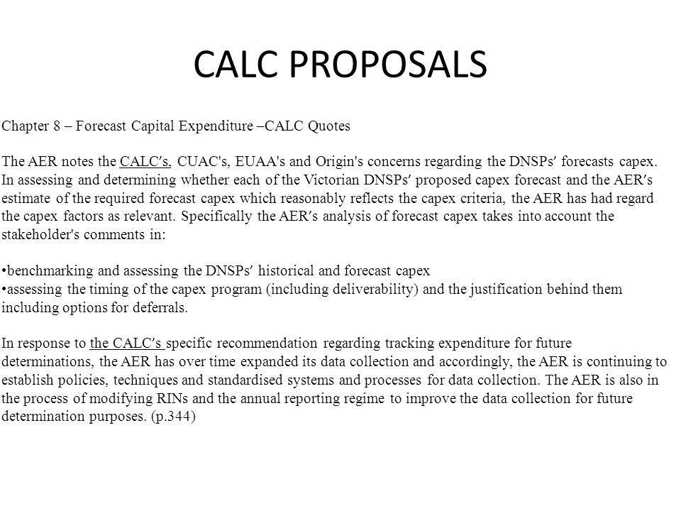 CALC PROPOSALS Chapter 8 – Forecast Capital Expenditure –CALC Quotes The AER notes the CALC ' s, CUAC s, EUAA s and Origin s concerns regarding the DNSPs ' forecasts capex.