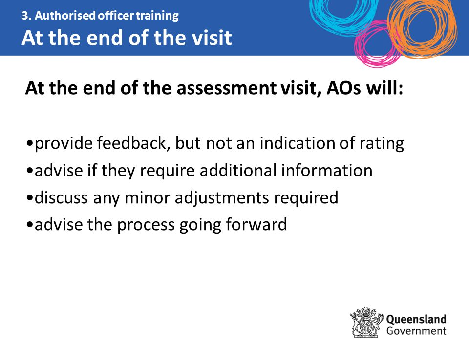 3. Authorised officer training At the end of the visit At the end of the assessment visit, AOs will: provide feedback, but not an indication of rating