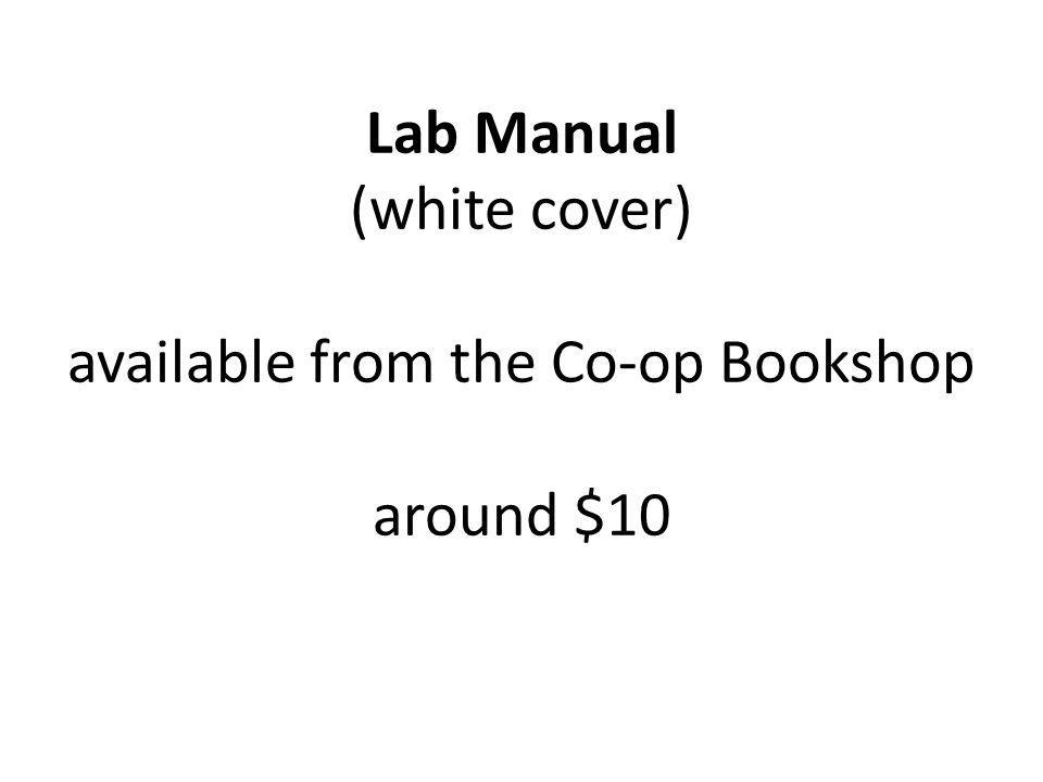 Lab Manual (white cover) available from the Co-op Bookshop around $10