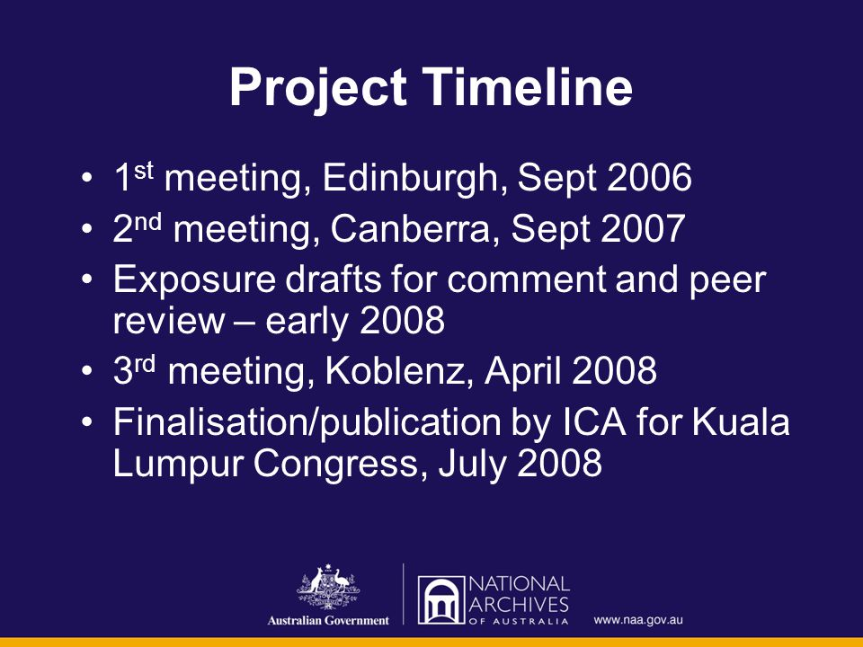 Project Timeline 1 st meeting, Edinburgh, Sept 2006 2 nd meeting, Canberra, Sept 2007 Exposure drafts for comment and peer review – early 2008 3 rd meeting, Koblenz, April 2008 Finalisation/publication by ICA for Kuala Lumpur Congress, July 2008