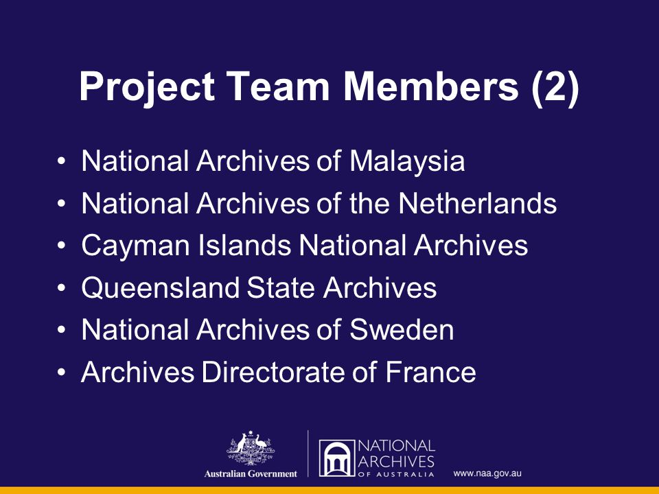 Project Team Members (2) National Archives of Malaysia National Archives of the Netherlands Cayman Islands National Archives Queensland State Archives National Archives of Sweden Archives Directorate of France
