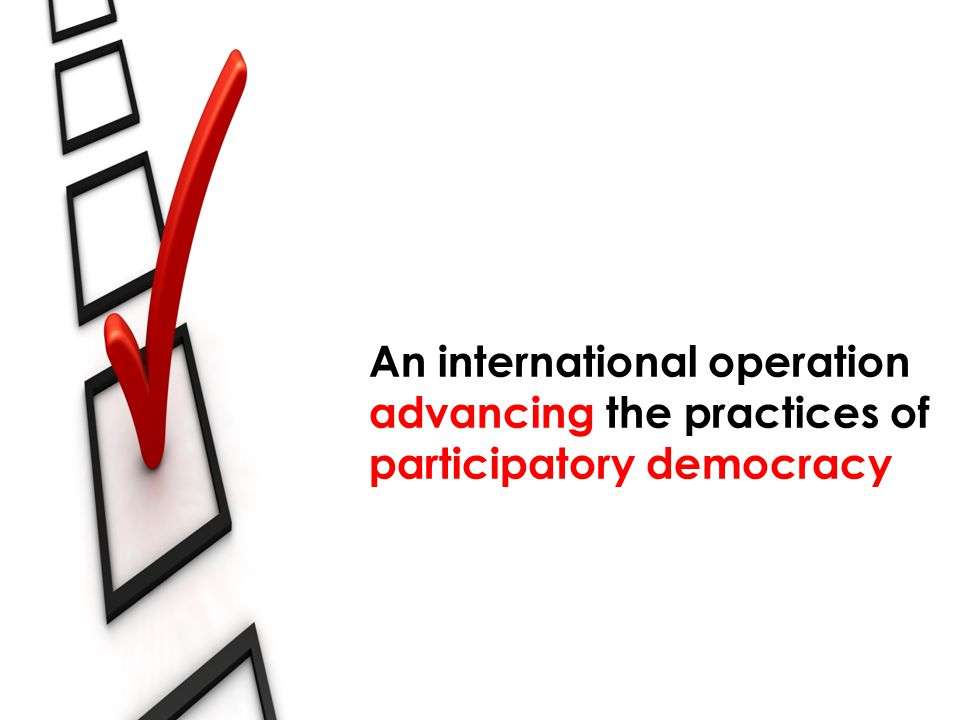 An international operation advancing the practices of participatory democracy