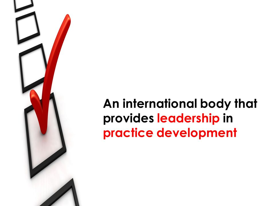 An international body that provides leadership in practice development