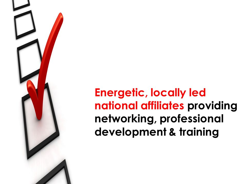 Energetic, locally led national affiliates providing networking, professional development & training