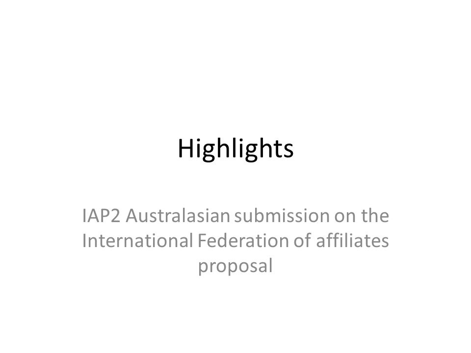 Highlights IAP2 Australasian submission on the International Federation of affiliates proposal
