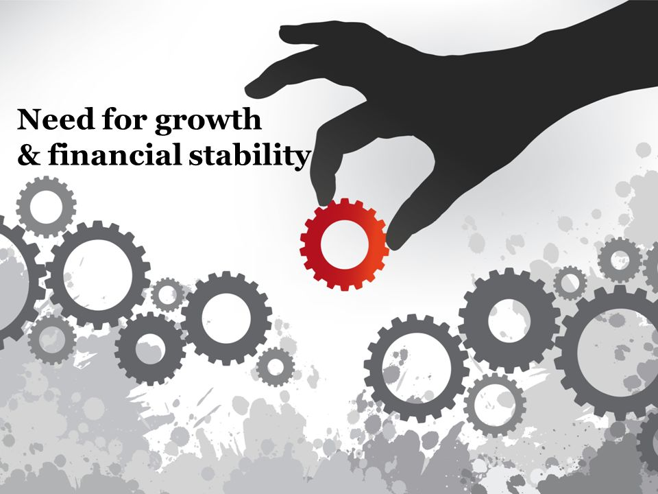Need for growth & financial stability