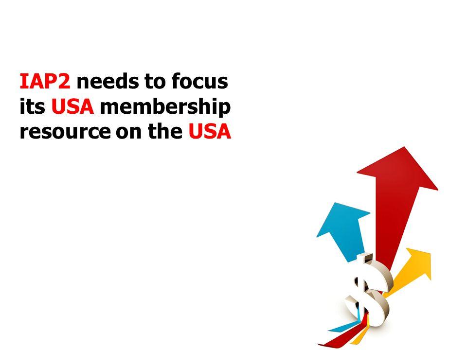IAP2 needs to focus its USA membership resource on the USA