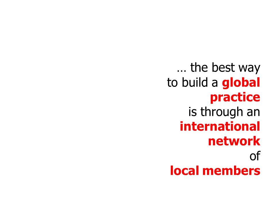 … the best way to build a global practice is through an international network of local members
