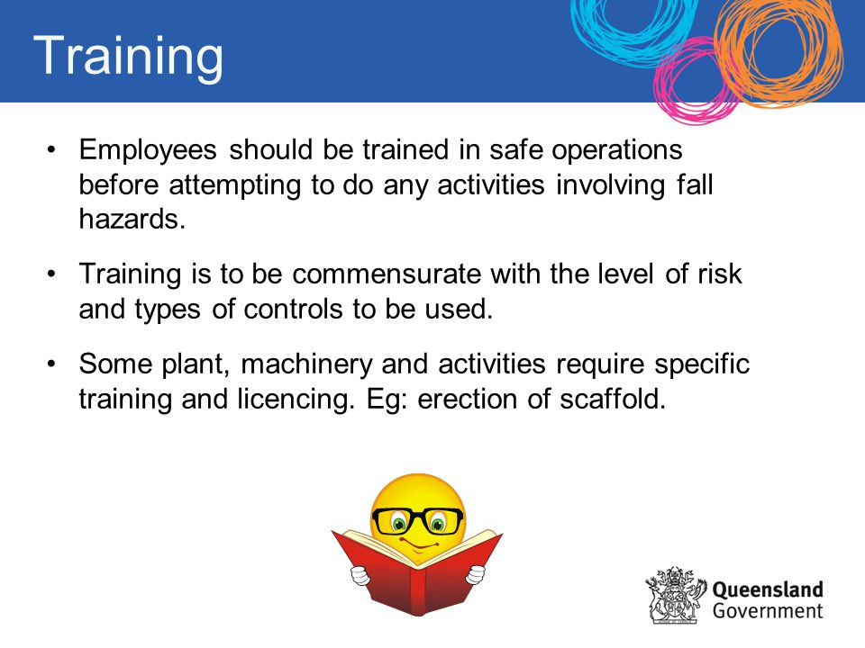 Training Employees should be trained in safe operations before attempting to do any activities involving fall hazards. Training is to be commensurate