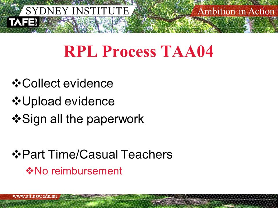 Ambition in Action   RPL Process TAA04  Collect evidence  Upload evidence  Sign all the paperwork  Part Time/Casual Teachers  No reimbursement