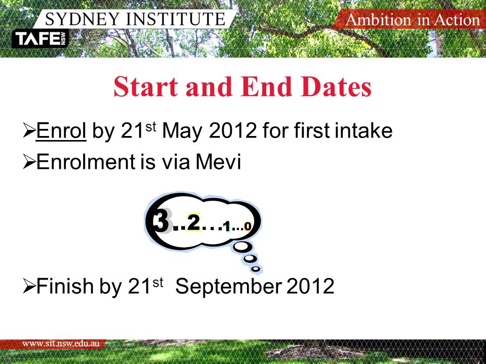 Ambition in Action   Start and End Dates  Enrol by 21 st May 2012 for first intake  Enrolment is via Mevi  Finish by 21 st September 2012