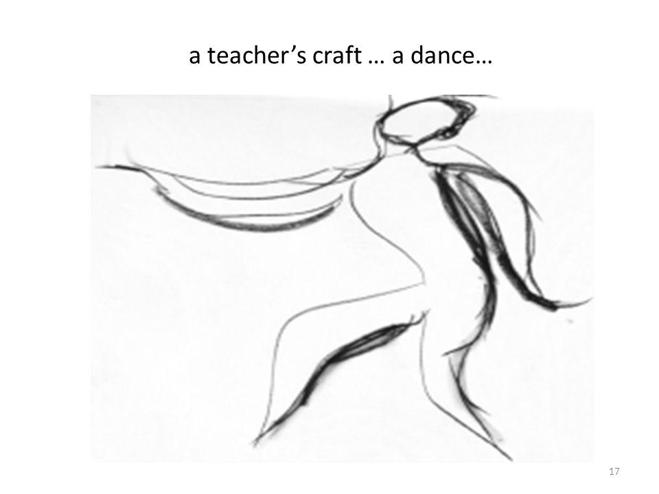 a teacher's craft … a dance… 17