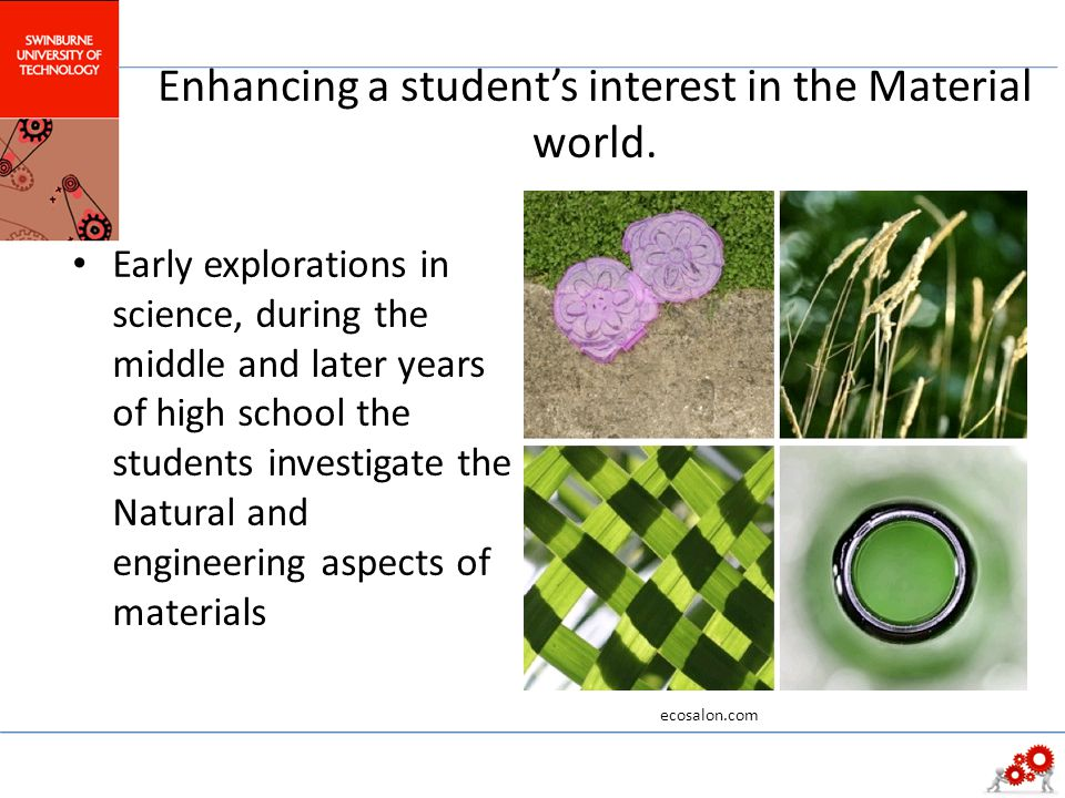 Enhancing a student's interest in the Material world. Early explorations in science, during the middle and later years of high school the students inv