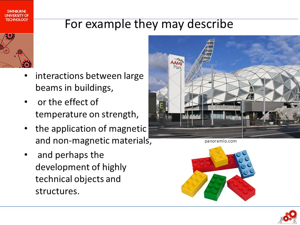 For example they may describe interactions between large beams in buildings, or the effect of temperature on strength, the application of magnetic and