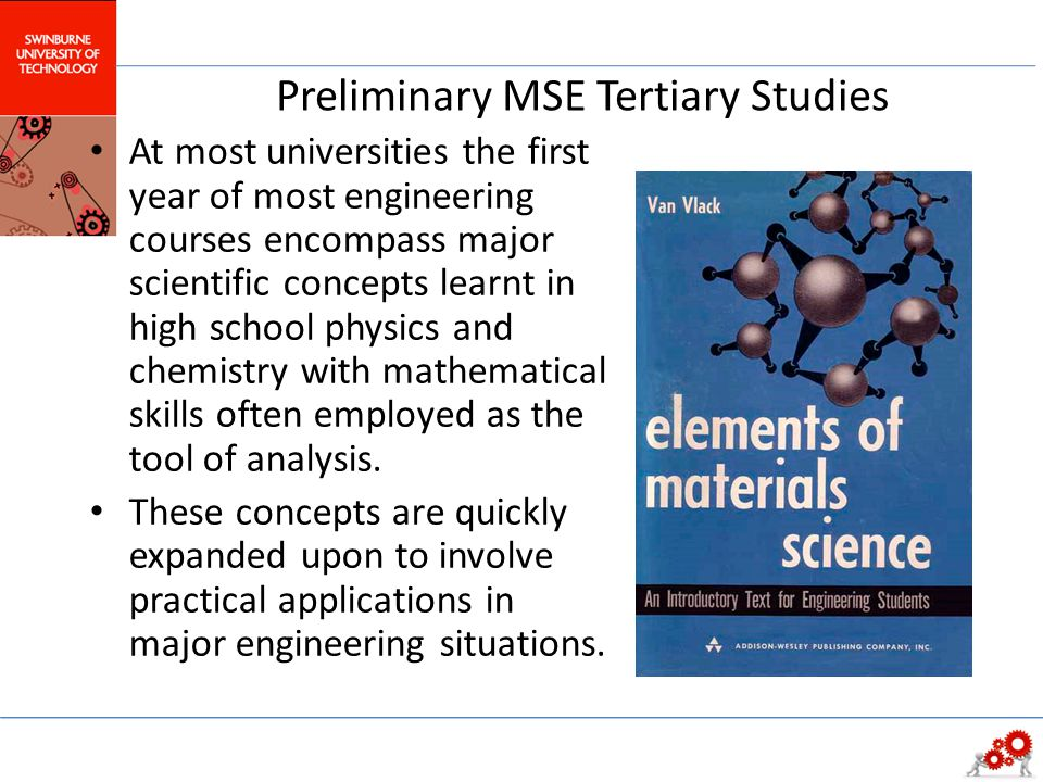 Preliminary MSE Tertiary Studies At most universities the first year of most engineering courses encompass major scientific concepts learnt in high sc