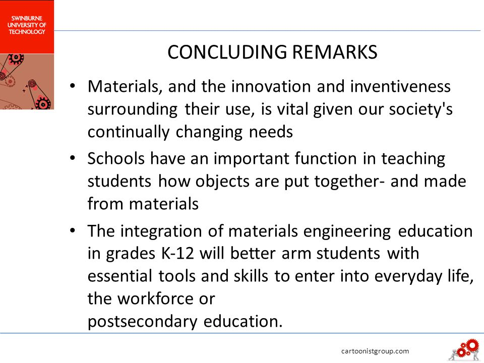 CONCLUDING REMARKS Materials, and the innovation and inventiveness surrounding their use, is vital given our society's continually changing needs Scho