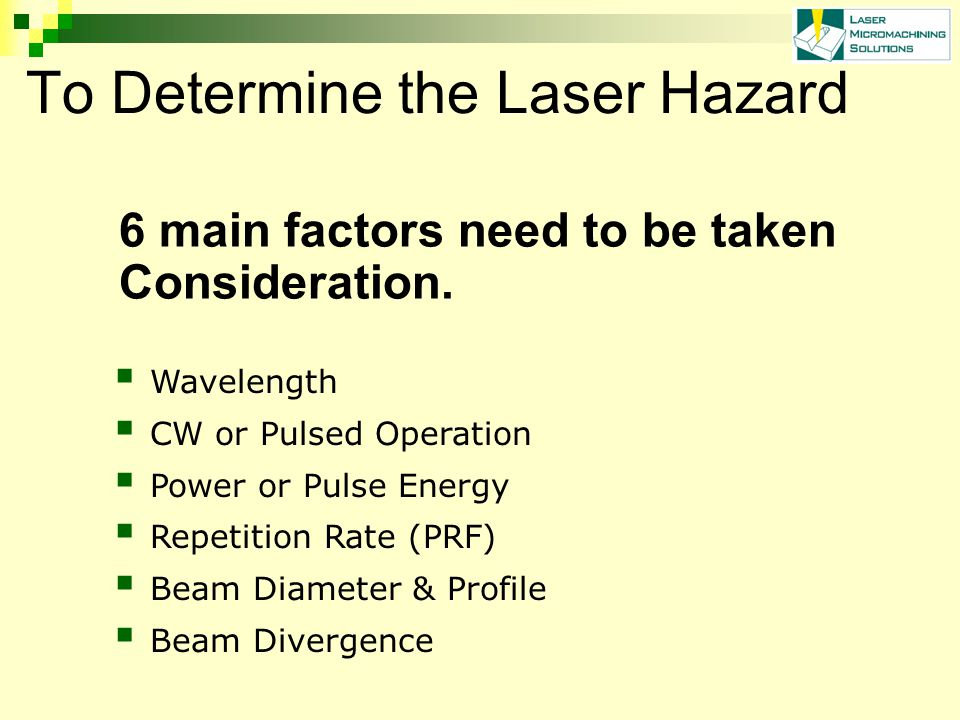 To Determine the Laser Hazard 6 main factors need to be taken Consideration.
