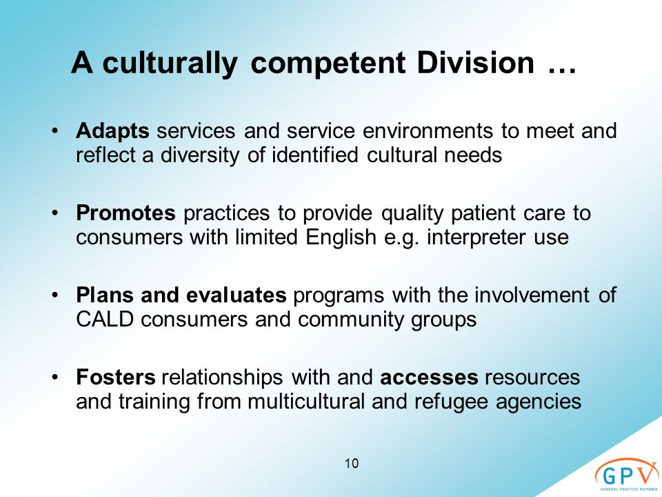 10 A culturally competent Division … Adapts services and service environments to meet and reflect a diversity of identified cultural needs Promotes pr
