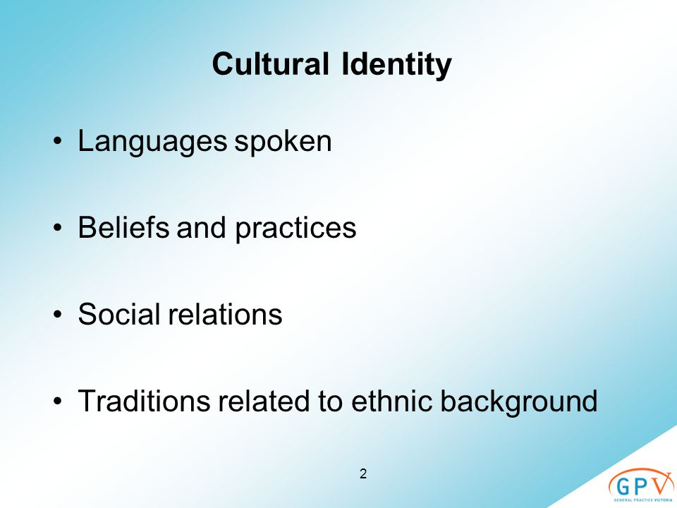 2 Cultural Identity Languages spoken Beliefs and practices Social relations Traditions related to ethnic background