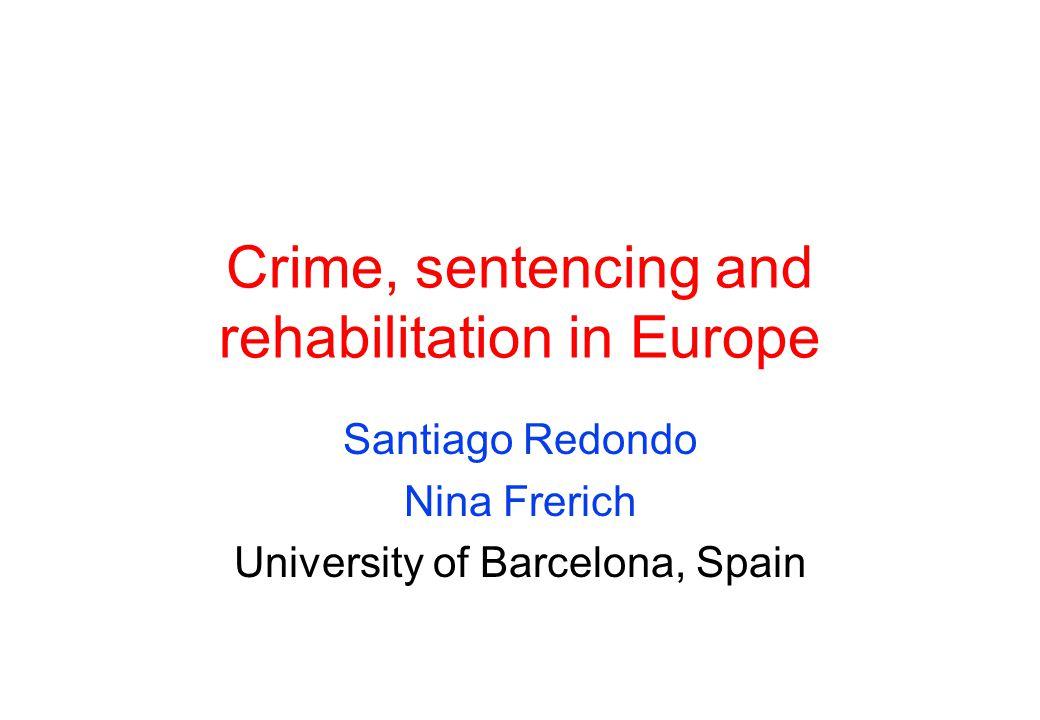 Crime, sentencing and rehabilitation in Europe Santiago Redondo Nina Frerich University of Barcelona, Spain