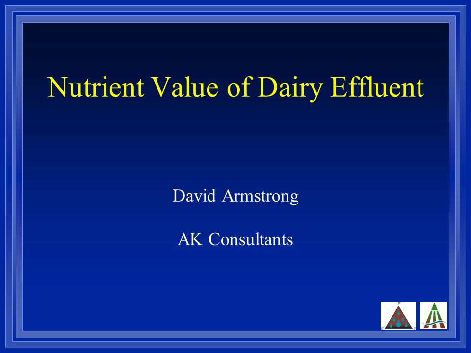 Nutrient Value of Dairy Effluent David Armstrong AK Consultants