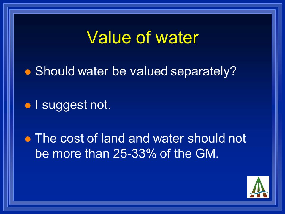 Value of water Should water be valued separately. I suggest not.
