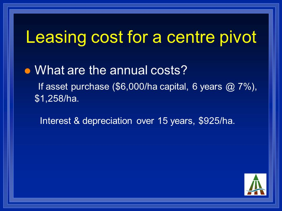 Leasing cost for a centre pivot What are the annual costs.