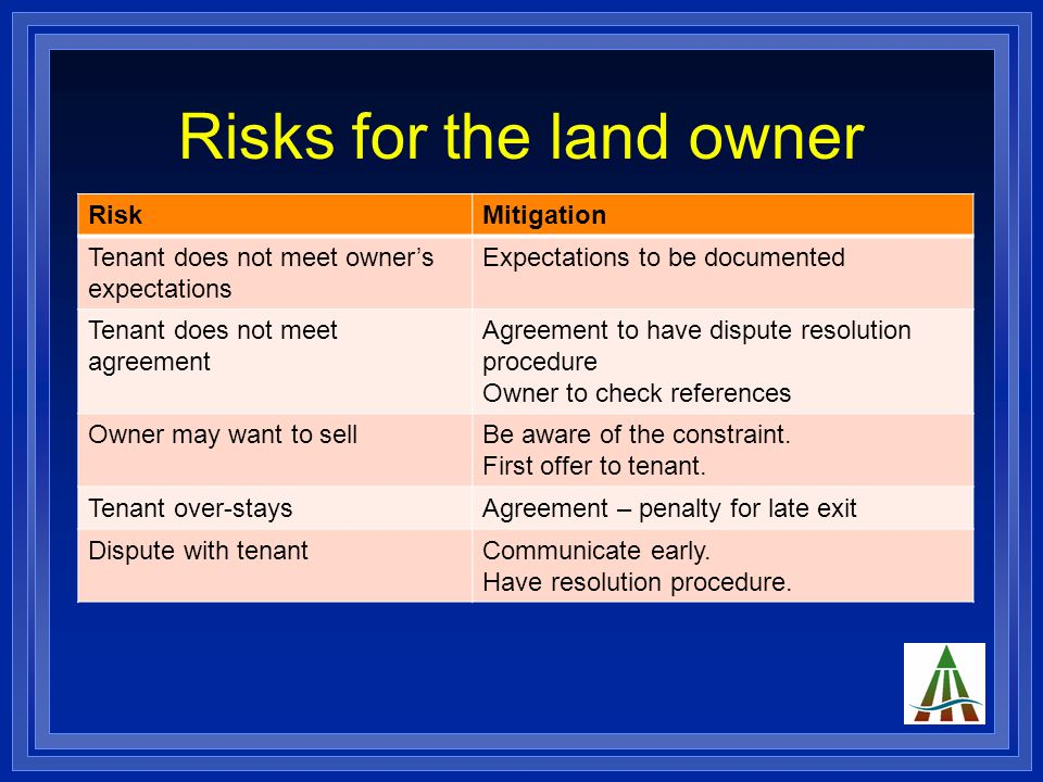 Benefits for the land owner Potential benefitsEnsuring the benefit Rental incomeAgreement – payment procedures - Penalties for late payment Releases owner from work Releases owner from production and market risks Opportunity to do other things; e.g.