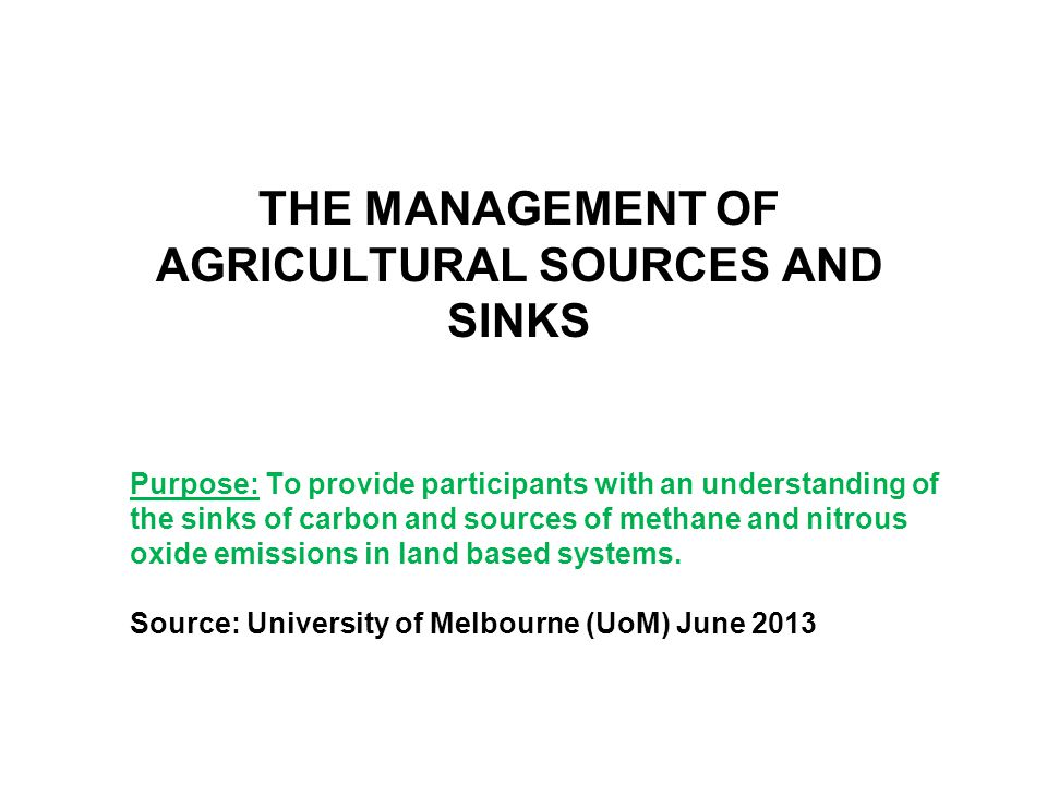 Purpose: To provide participants with an understanding of the sinks of carbon and sources of methane and nitrous oxide emissions in land based systems.