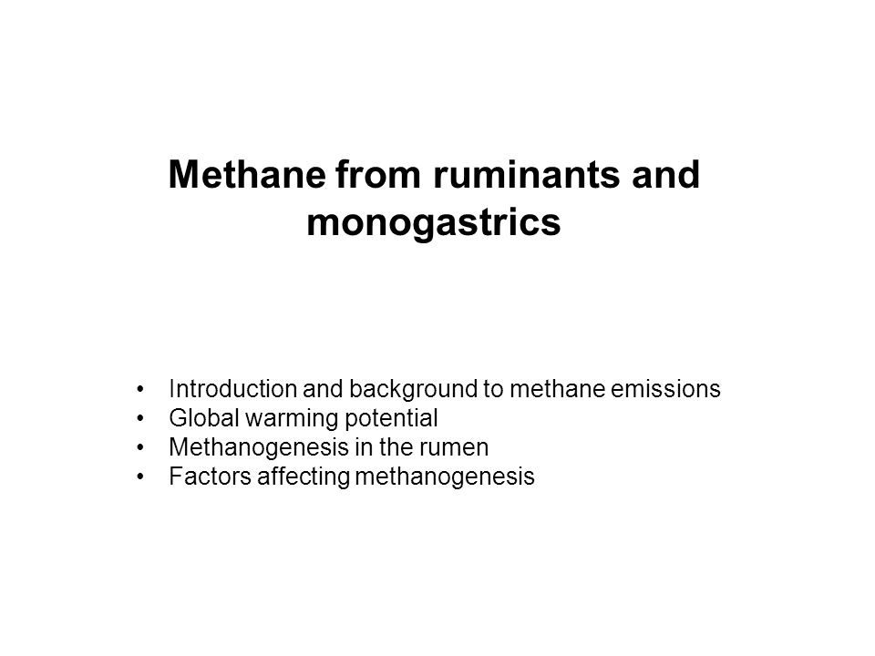 Methane from ruminants and monogastrics Introduction and background to methane emissions Global warming potential Methanogenesis in the rumen Factors affecting methanogenesis