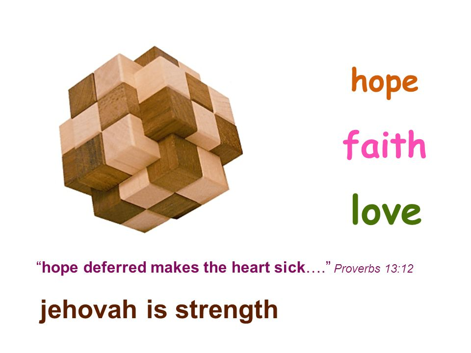 hope deferred makes the heart sick…. Proverbs 13:12 jehovah is strength hope faith love