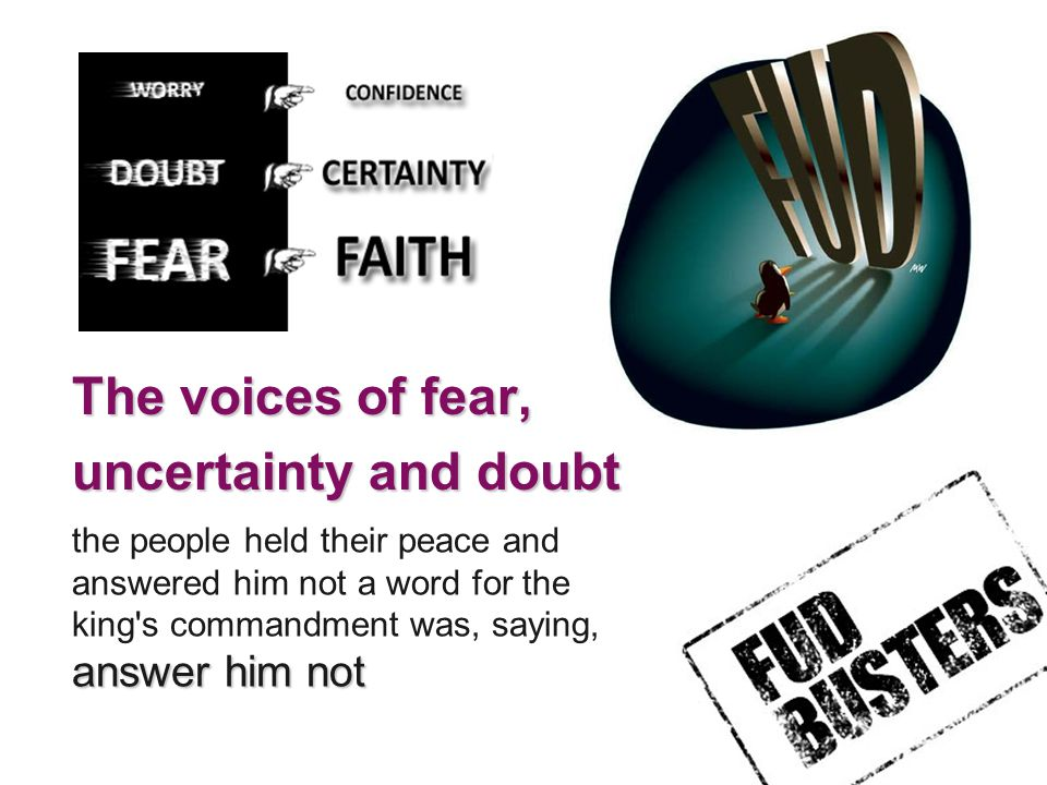 The voices of fear, uncertainty and doubt the people held their peace and answered him not a word for the king s commandment was, saying, answer him not