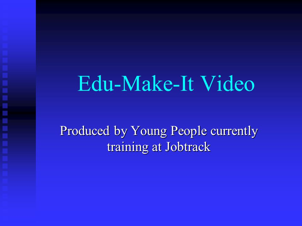 Edu-Make-It Video Produced by Young People currently training at Jobtrack
