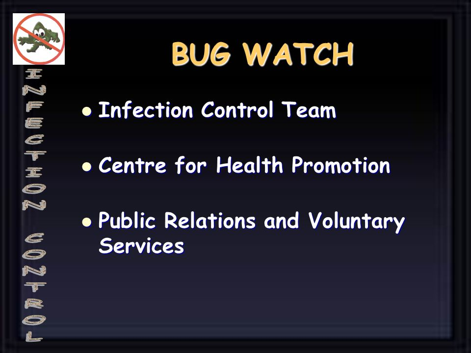 BUG WATCH Education is the key Infection Control Awareness Program for Visitors