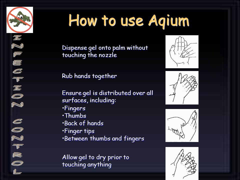 Dispense gel onto palm without touching the nozzle Rub hands together Ensure gel is distributed over all surfaces, including: FingersFingers ThumbsThumbs Back of handsBack of hands Finger tipsFinger tips Between thumbs and fingersBetween thumbs and fingers How to use Aqium Allow gel to dry prior to touching anything