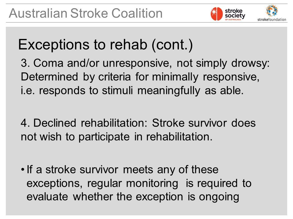 Australian Stroke Coalition Exceptions to rehab (cont.) 3.