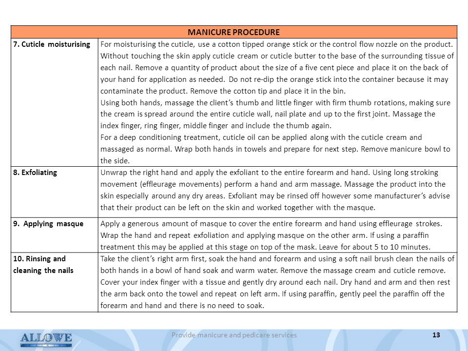 Provide manicure and pedicare services13 MANICURE PROCEDURE 7. Cuticle moisturising For moisturising the cuticle, use a cotton tipped orange stick or