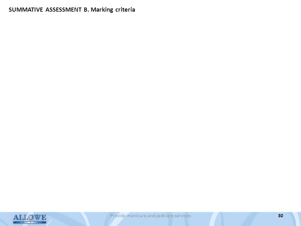 Provide manicure and pedicare services30 SUMMATIVE ASSESSMENT B. Marking criteria