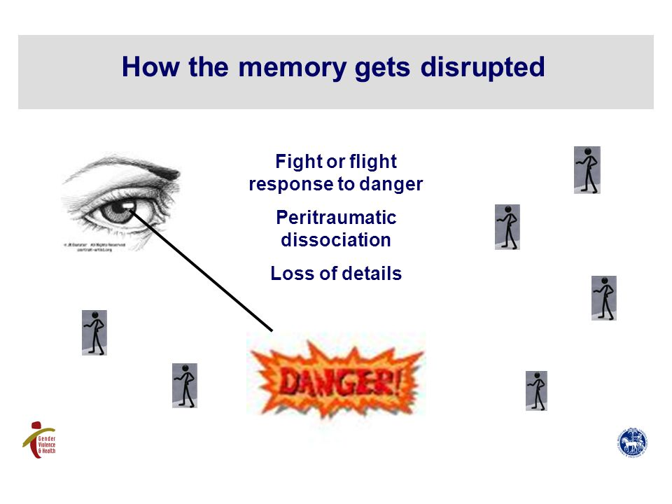 How the memory gets disrupted Fight or flight response to danger Peritraumatic dissociation Loss of details