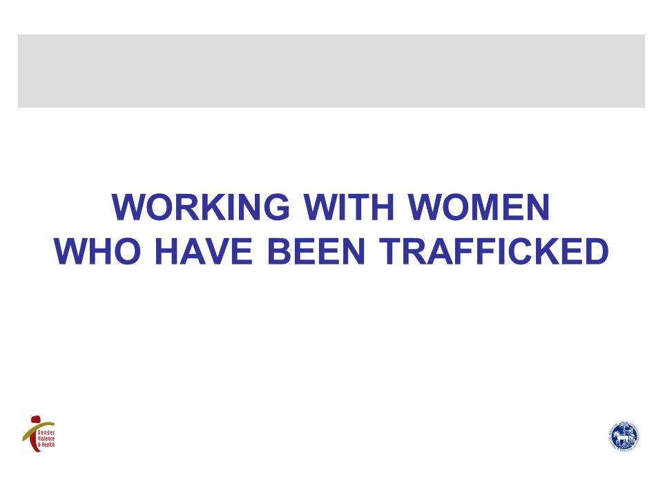 WORKING WITH WOMEN WHO HAVE BEEN TRAFFICKED