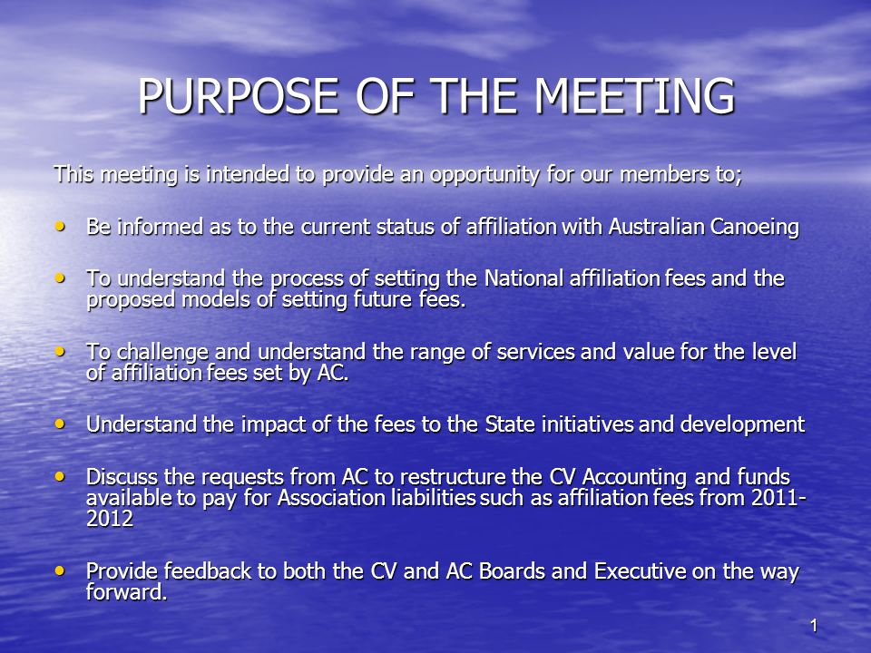 1 PURPOSE OF THE MEETING This meeting is intended to provide an opportunity for our members to; Be informed as to the current status of affiliation wi